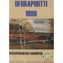Virtanen, Heikki & Kananen, Marko & Repo, Marko (editors): Uforaportti 1999. Ufotutkimuksen vuosikirja