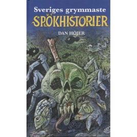Höjer, Dan: Sveriges grymmaste spökhistorier