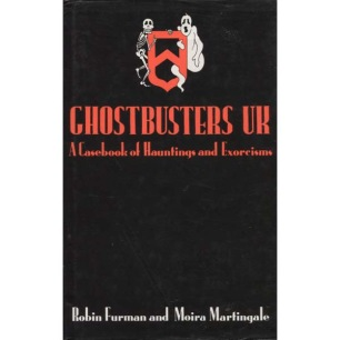 Furman, Robin and Martingale Moira: Ghostbusters UK: A casebook of hauntings and exoricisms