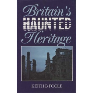 Poole, Keith B.: Britain's haunted heritage