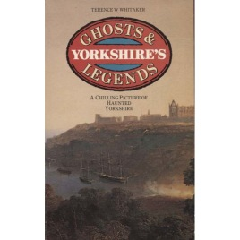 Whitaker, Terence W.: Yorkshire's ghosts and legend (Pb)
