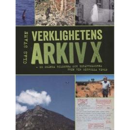 Svahn, Clas: Verklighetens arkiv X. De okända bilderna och berättelserna från vår gåtfulla värld.