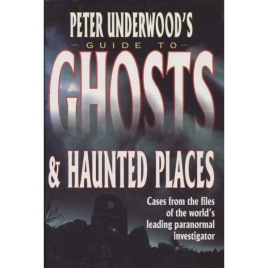 Underwood, Peter: Peter Underwood's guide to ghosts & haunted places.