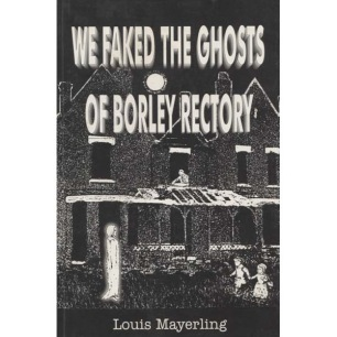 Mayerling, Louis: We faked the ghosts of Borley Rectory.