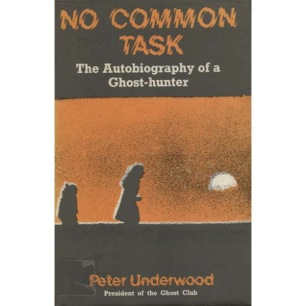 Underwood, Peter: No common task. The autobiography of a ghost-hunter.
