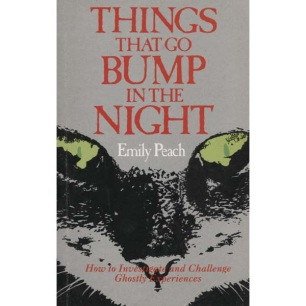Peach, Emily: Things that go bump in the night. How to investigate and challenge ghostly experiences.