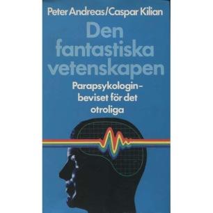 Andreas, Peter & Kilian, Caspar: Den fantastiska vetenskapen. Parapsykologin - beviset för det otroliga