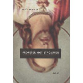 Hammer, Olav: Profeter mot strömmen: Essäer om mystiker, medier och magiker i modern tid