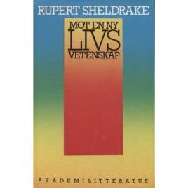 Sheldrake, Rupert: Mot en ny livsvetenskap