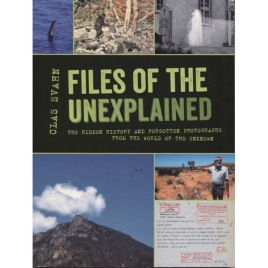 Svahn, Clas: Files of the unexplained. The hidden history and forgotten photographs from the world of the unknown