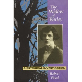 Wood, Robert: The Widow of Borley: a psychical investigation