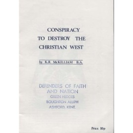 McKilliam K.R.: Conspiracy to destroy the Christian West
