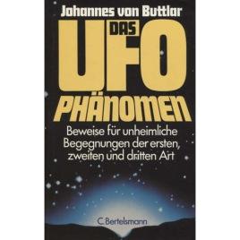 Buttlar von, Johannes: Das UFO phänomen: Beweise für unheimliche Begegnungen der ersten, zweiten und dritten Art