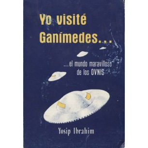 Ibrahim, Yosip: Yo visité Ganimedes..el mundo maravilloso de los OVNIS