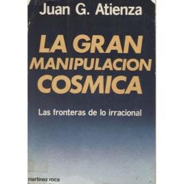 Atienza, Juan G.: La gran manipulacion comsica. Las fronteras de lo irracional.