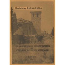Blancasall, Madeleine: Les de scendants mérovingiens ou l'enigme du razés wisigoth