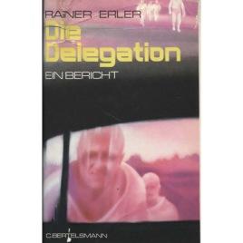 Erler, Rainer: Die delegation: Ein bericht
