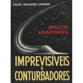 Carrion, Felipe Machado: Discos voadores: Imprevisiveis e conturbadores