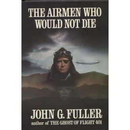 Fuller, John G.: The airmen who would not die