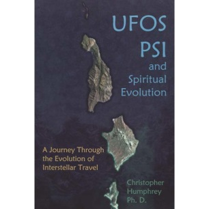 Humphrey, Christopher C.: UFOs, PSI and Spiritual Evolution; A journey through the evolution of interstellar travel