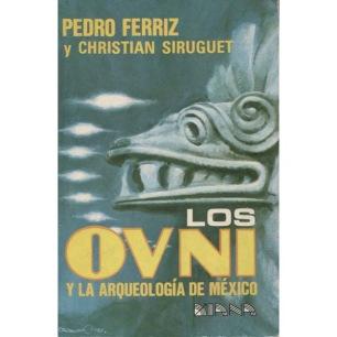 Ferriz, Pedro & Siruguet, Christian: Los OVNIs y la arqueología de México