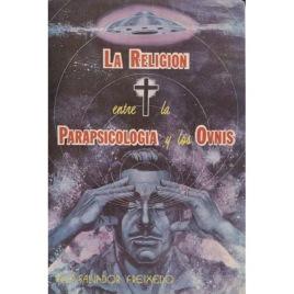 Freixedo, Salvador: La religion entre la parapsicologia y los OVNIs