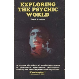 Archer, Fred: Exploring the psychic world (Pb)