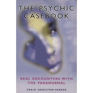 Hamilton-Parker, Craig: The psychic casebook. Real encounters with the paranormal