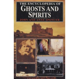 Spencer, John & Anne: The encyclopedia of ghosts and spirits