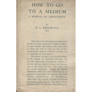Dingwall, Eric J.: How to go to a medium. A manual of instruction