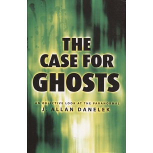 Danelek, J. Allan: The case for ghosts; an objective look at the paranormal