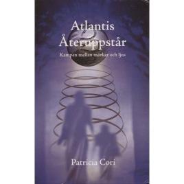 Cori, Patricia: Atlantis återuppstår. Kampen mellan mörker och ljus