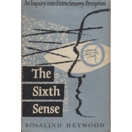 Heywood, Rosalind: The sixth sense: an inquiry into extra-sensory perception