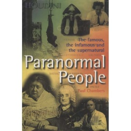 Chambers, Paul: Paranormal people: the famous, the infamous and the supernatural