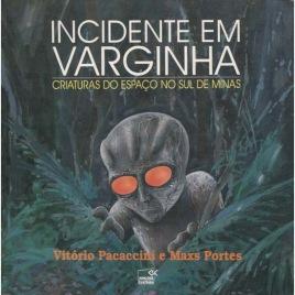 Pacaccini, Vitório & Portes, Maxs: Incidente em Varginha : criaturas do espaco no sul de minas