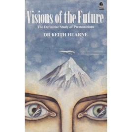 Hearne, Keith: Visions of the future: an investigation of premonitions