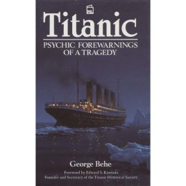 Behe, George: Titanic: psychic forewarnings of a tragedy