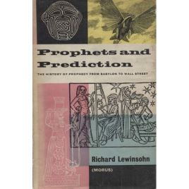 Lewinsohn, Richard (Morus): Prophets and prediction; the history of prophesy from Babylon to Wall Street