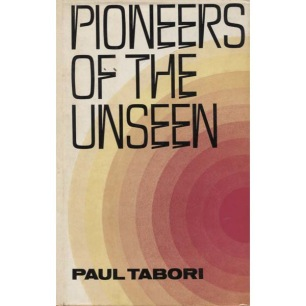 Tabori, Paul: Pioneers of the unseen. (Frontiers of the unknown.)