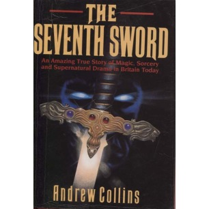 Collins, Andrew: The seventh sword; an amazing true story of magic, sorcery and supernatural drama in Britain today