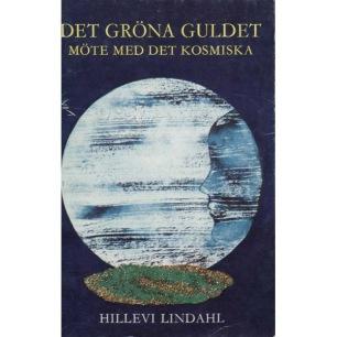 Lindahl, Hillevi [Gertrud Bengtsson]: Det gröna guldet. Möte med det kosmiska