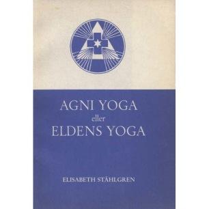 Ståhlgren, Elisabeth: Agni yoga eller Eldens yoga: ett inträngande i den kosmiska kunskapen