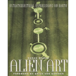 Moran, Sarah: Alien art. Extraterrestrial expressions on earth