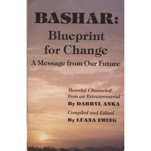Anka, Darryl & Ewing, Luana: Bashar: Blueprint for change. A message from our future. Channeled material from an extraterrestria