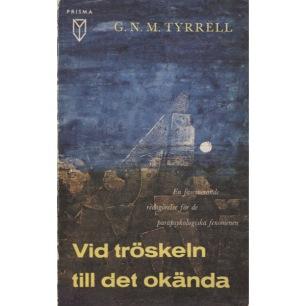 Tyrrell, G. N. M.: Vid tröskeln till det okända