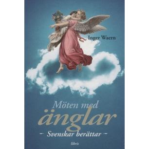 Waern, Inger: Möten med änglar. Svenskar berätta