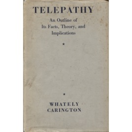 Carington, W. Whately [Walter Whately Smith]: Telepathy: an outline of its facts, theory, and implications