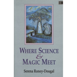 Roney-Dougal, Serena: Where science and magic meet