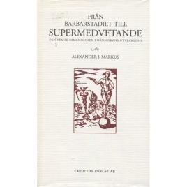 Markus, Alexander J.: Från barbarstadiet till supermedvetande. Den femte dimensionen i människans utveckling