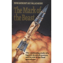 Ravenscroft, Trevor & Wallace-Murphy, Tim: The mark of the beast. The continuing story of the spear of destiny